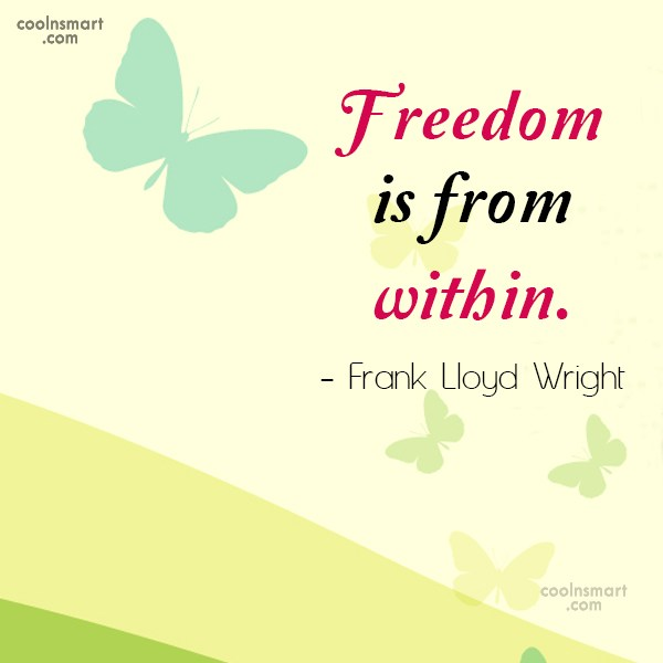 Quote: Freedom is from within. – Frank Lloyd...