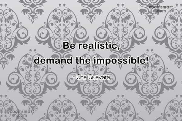 Quote: Be realistic, demand the impossible! – Che...