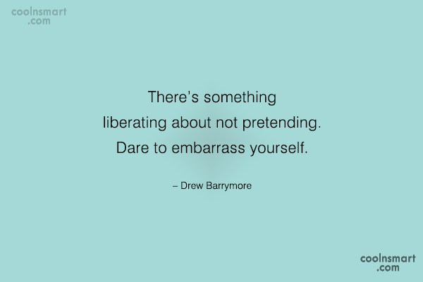 Being Yourself Quote: There's something liberating about not pretending. Dare...