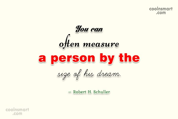 Quote: You can often measure a person by...