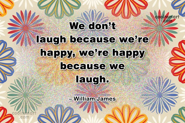 Laughter Quote: We don't laugh because we're happy, we're...