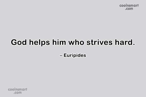 Quote: God helps him who strives hard. –...