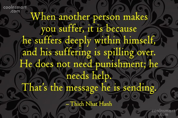 Psychology Quote: When another person makes you suffer, it...