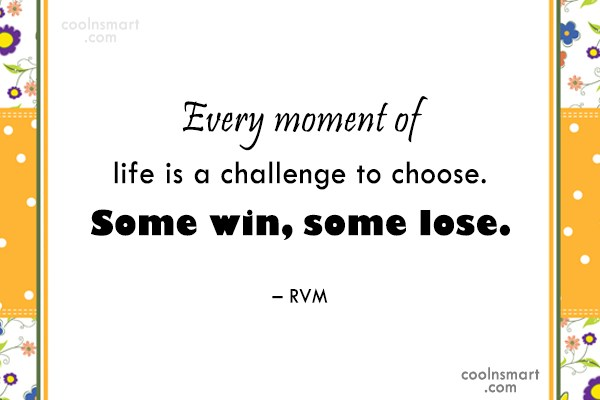 Choice Quote: Every moment of life is a challenge...