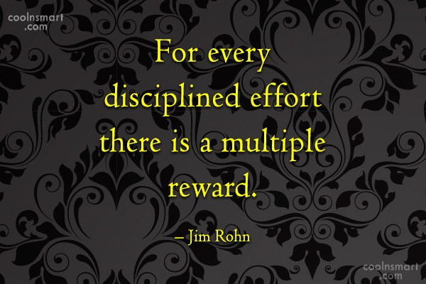 Quote: For every disciplined effort there is a...