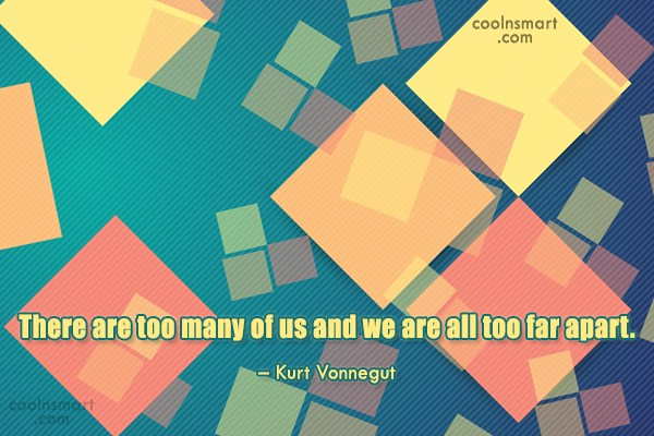 Loneliness Quote: There are too many of us and...