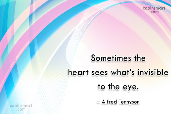 Quote: Sometimes the heart sees what's invisible to...