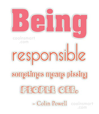 Colin powell quote some times means pissing people off