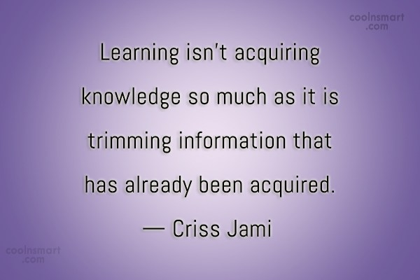 Learning Quote: Learning isn't acquiring knowledge so much as...