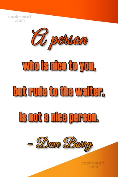 Politeness Quote: A person who is nice to you,...