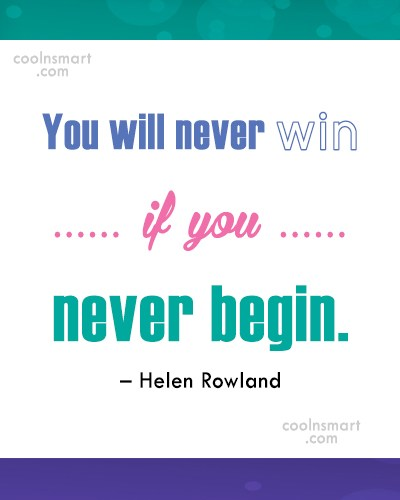 Beginning Quote: You will never win if you never...