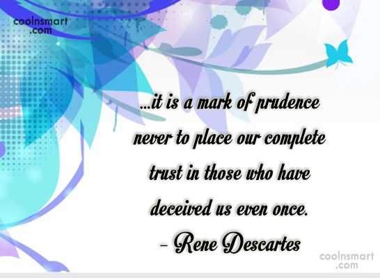 Quote: …it is a mark of prudence never...