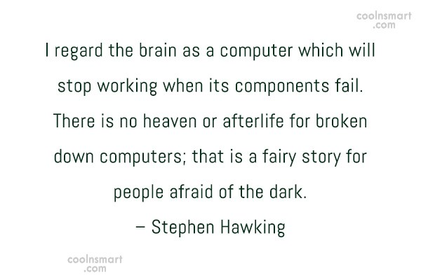 Quote: I regard the brain as a computer...