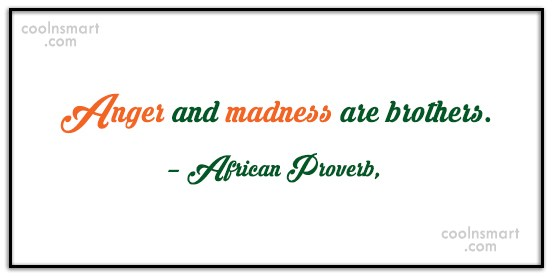 Images Quote: Anger and madness are brothers. – African...