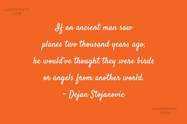Quote: If an ancient man saw planes two...