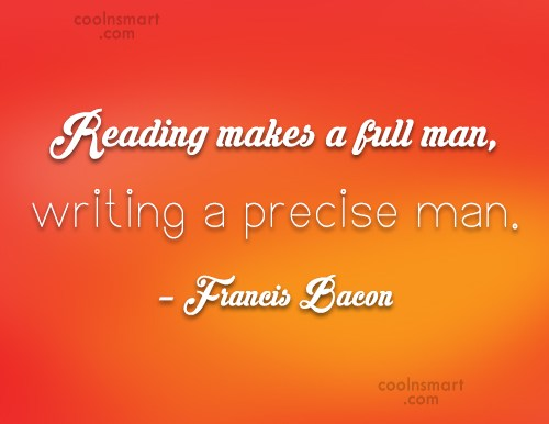 Quote: Reading makes a full man, writing a...