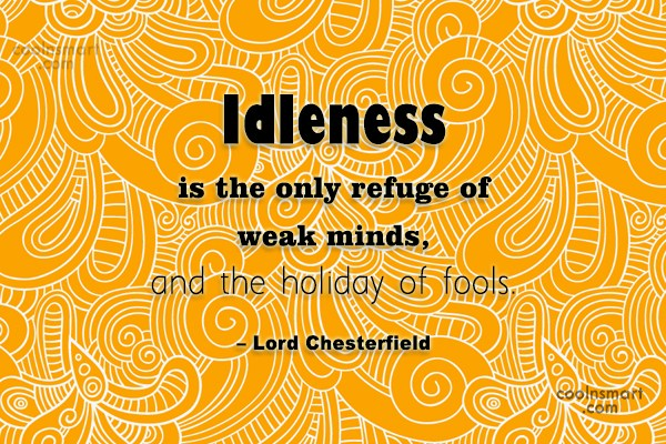 Idleness Quote: Idleness is the only refuge of weak...