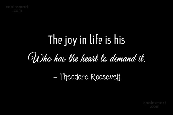 Joy Quote: The joy in life is his who...