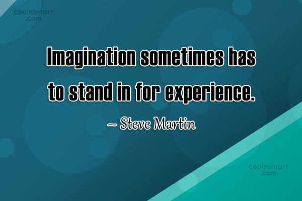 Imagination Quote: Imagination sometimes has to stand in for...