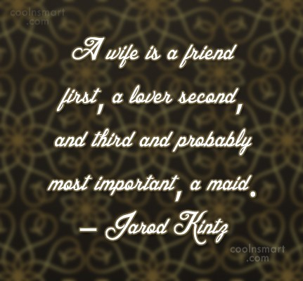Quote: A wife is a friend first, a...