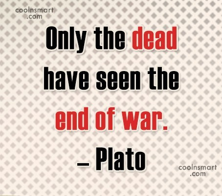 War Quote: Only the dead have seen the end...
