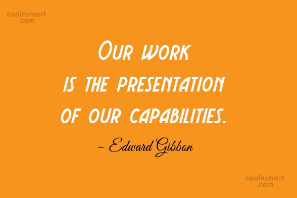 Quote: Our work is the presentation of our...