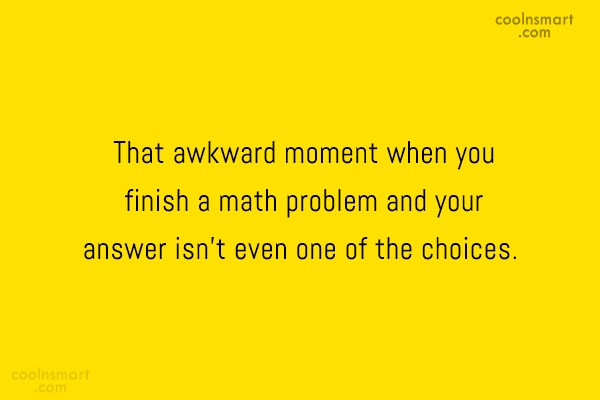 Math Quote: That awkward moment when you finish a...