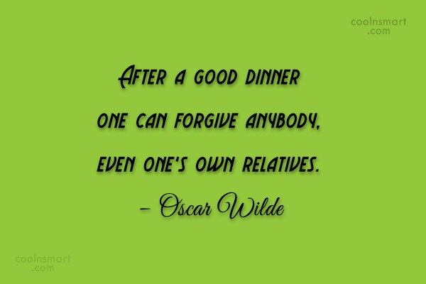 Food Quote: After a good dinner one can forgive...