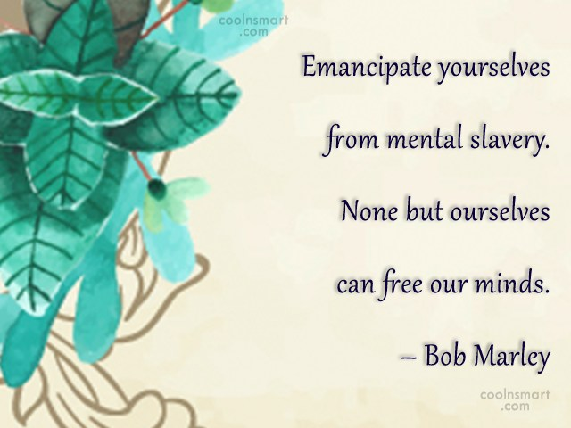 Freedom Quote: Emancipate yourselves from mental slavery. None but...