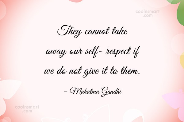 Quote: They cannot take away our self- respect...