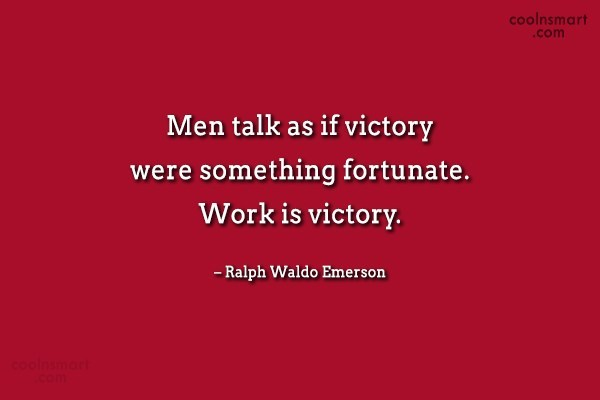 Quote: Men talk as if victory were something...