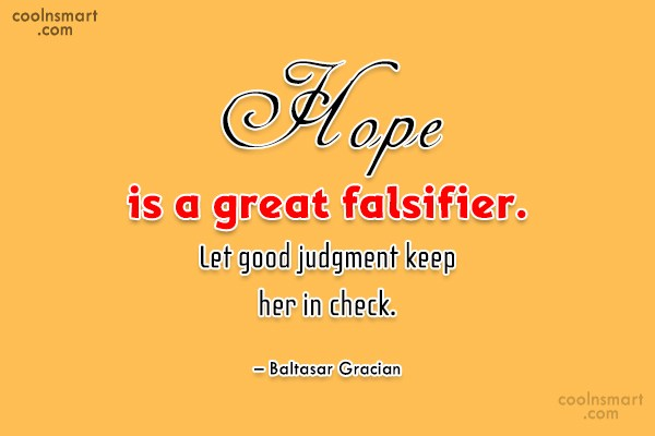 Hope Quote: Hope is a great falsifier. Let good...