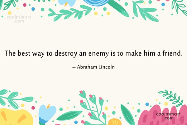Friendship Quote: The best way to destroy an enemy...