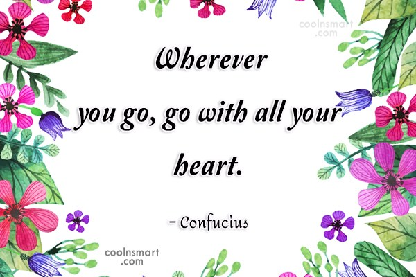 Inspirational Quote: Wherever you go, go with all your...
