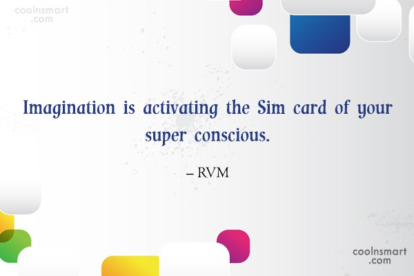 Imagination Quote: Imagination is activating the Sim card of...