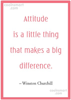 Quote: Attitude is a little thing that makes...