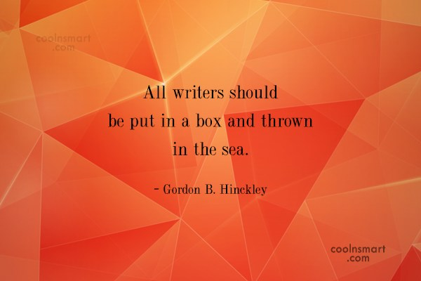 Quote: All writers should be put in a...