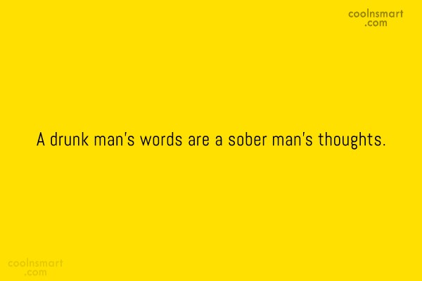 Alcohol Quote: A drunk mans words are a sober...