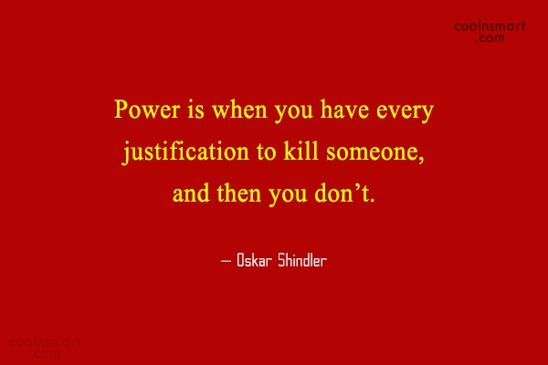 Power Quote: Power is when you have every justification...