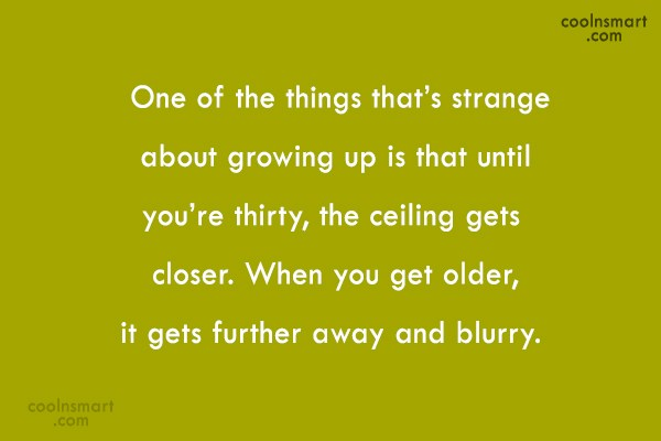 Birthday Quote: One of the things that's strange about...
