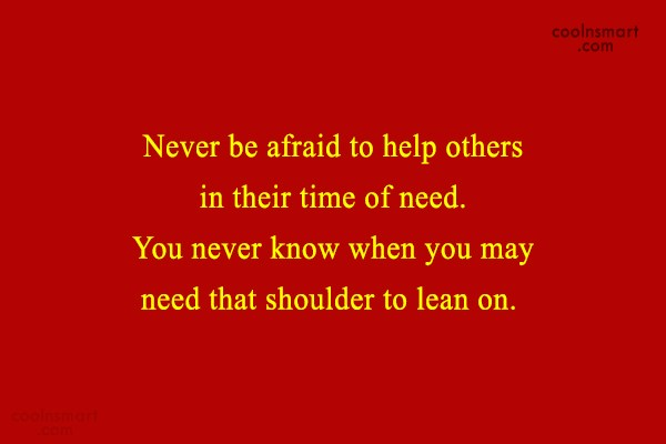 Help Quote: Never be afraid to help others in...