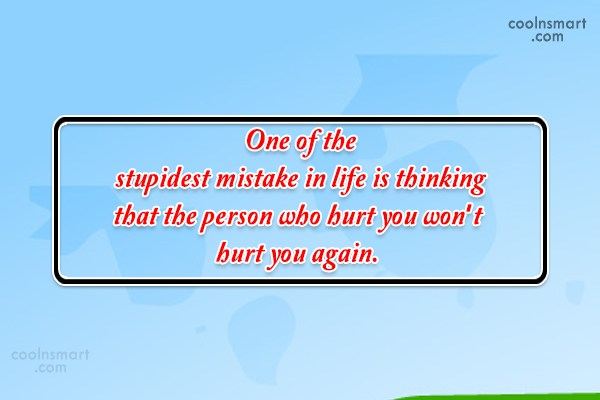 Hurt Quote: One of the stupidest mistake in life...
