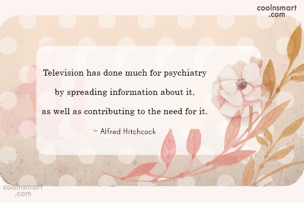 Quote: Television has done much for psychiatry by...