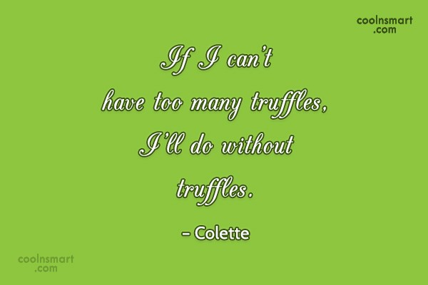 Quote: If I can't have too many truffles,...