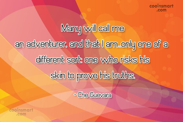 Quote: Many will call me an adventurer, and...