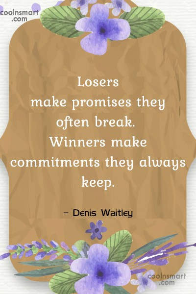 Quote: Losers make promises they often break. Winners...