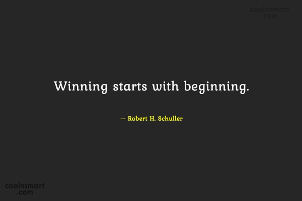 Victory Quote: Winning starts with beginning. – Robert H....