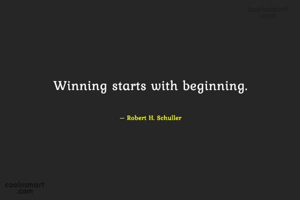 Quote: Winning starts with beginning. – Robert H....