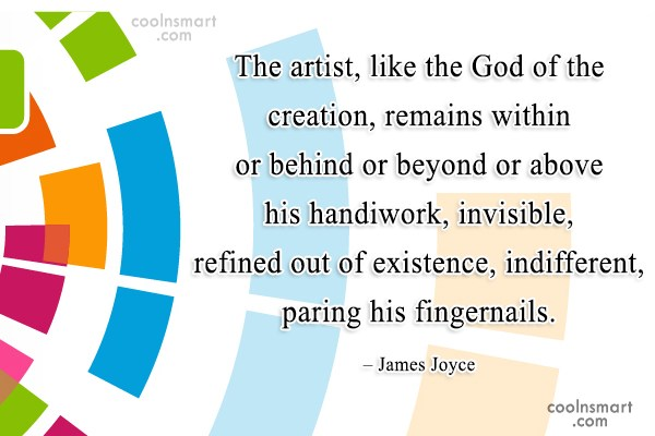 Quote: The artist, like the God of the...