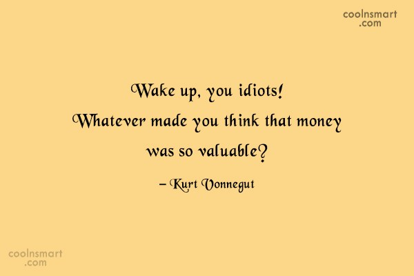 Quote: Wake up, you idiots! Whatever made you...
